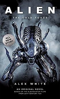 [Alex White]のAlien: The Cold Forge (English Edition)