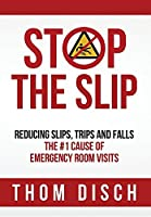 Stop the Slip: Reducing Slips, Trips and Falls - the #1 Cause of Emergency Room Visits