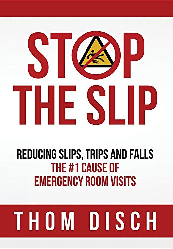 Stop the Slip: Reducing Slips, Trips and Falls, The #1 Cause of Emergency Room Visits