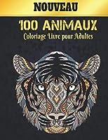 Animaux Coloriage Livre pour Adultes: Livre de Coloriage Animaux pour Soulager le Stress 100 Dessins d'animaux avec des lions, dragons, papillons, éléphants, hiboux, chevaux, chiens, chats et des tigres Livre de Coloriage Adulte