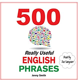 500 Really Useful English Phrases                   By:                                                                                                                                 Jenny Smith                               Narrated by:                                                                                                                                 Jus Sargeant                      Length: 4 hrs and 32 mins     37 ratings     Overall 4.5