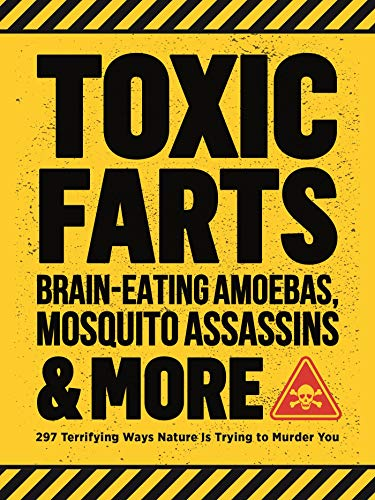 Toxic Farts, Brain-Eating Amoebas, Mosquito Assassins & More: 297 terrifying ways nature is trying to murder you