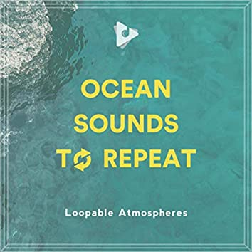 Ocean Sounds To Repeat