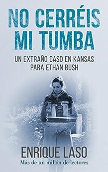 No Cerréis Mi Tumba: Una novela negra cargada de suspense para el agente del FBI (Ethan Bush nº 7) de [Enrique Laso]