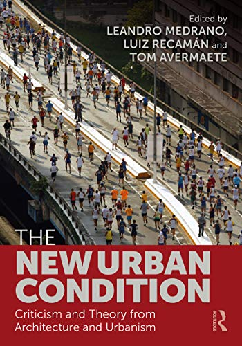 Compare Textbook Prices for The New Urban Condition: Criticism and Theory from Architecture and Urbanism 1 Edition ISBN 9780367607609 by Medrano, Leandro,Recamán, Luiz,Avermaete, Tom