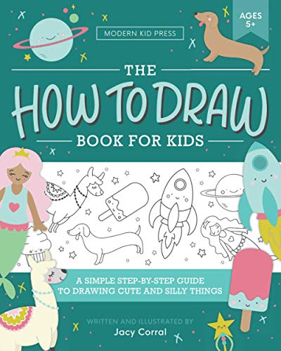 The How to Draw Book for Kids: A Simple Step-by-Step Guide to Drawing Cute and Silly Things