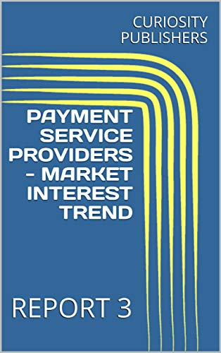 PAYMENT SERVICE PROVIDERS - MARKET INTEREST TREND: REPORT 3 (English Edition)
