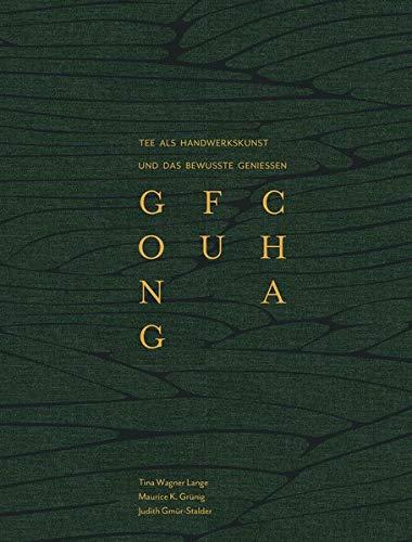 GONG FU CHA: Die Chinesische Teezeremonie Tee als Handwerkskunst und das bewusste Geniessen