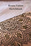 Henna Tattoo Sketchbook: 6' x 9' sketchbook, journal, notebook for designing and recording your henna, Mehndi, and Mandala tattoo ideas // Spiritual Gift