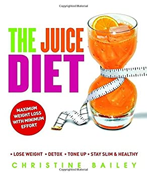 Paperback The Juice Diet: Lose Weight*Detox*Tone Up*Stay Slim & Healthy Book