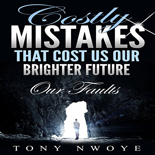 Costly Mistakes That Cost Us Our Brighter Future: Our Faults audiobook cover art