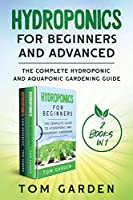Hydroponics for Beginners and Advanced (2 Books in 1): The Complete Hydroponic and Aquaponic Gardening Guide
