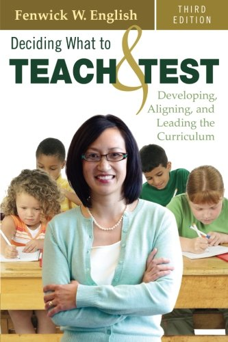 Deciding What to Teach and Test: Developing, Aligning, and Leading the Curriculum