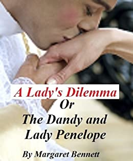 A Lady's Dilemma Or The Dandy and Lady Penelope (A Regency Historical Romance) by [Margaret Bennett]