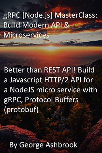 gRPC [Node.js] MasterClass: Build Modern API & Microservices: Better than REST API! Build a Javascript HTTP/2 API for a NodeJS micro service with gRPC, Protocol Buffers (protobuf)