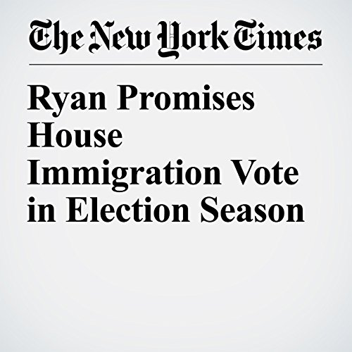 Ryan Promises House Immigration Vote in Election Season copertina
