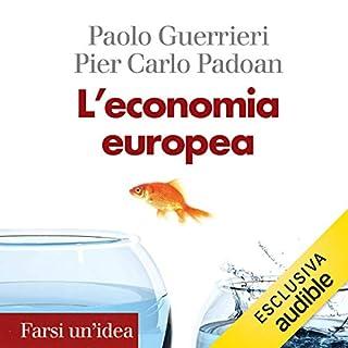 L'economia europea                   Di:                                                                                                                                 Paolo Guerrieri,                                                                                        Pier Carlo Padoan                               Letto da:                                                                                                                                 Roberto Uggeri                      Durata:  4 ore e 52 min     2 recensioni     Totali 3,5