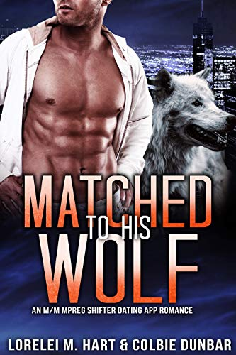 Matched To His Wolf: An M/M Mpreg Shifter Dating App Romance (The Dates of Our Lives Book 1) (English Edition)