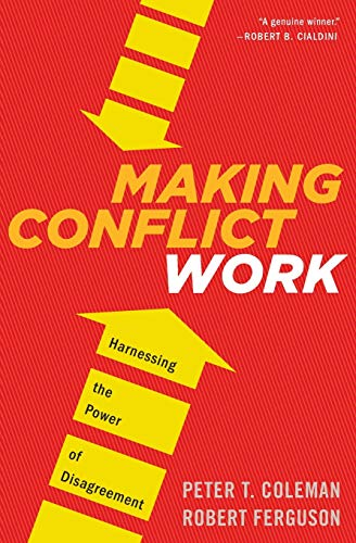 Making Conflict Work. Harnessing The Power Of Disagreement