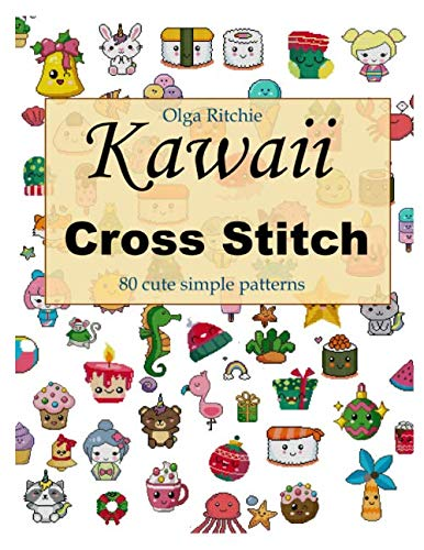 Kawaii Cross Stitch 80 cute simple patterns: Easy Embroidery Patterns (Counted Cross Stitch, Band 1)