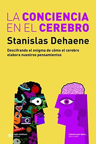 La conciencia en el cerebro: Descifrando el enigma de cómo el cerebro elabora nuestros pensamientos (Ciencia que ladra... serie Mayor)