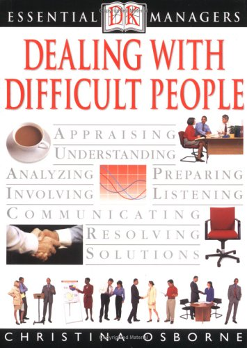 Dealing with Difficult People (Essential Managers Series)