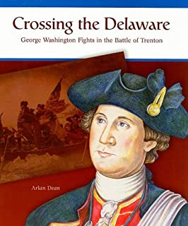 Crossing the Delaware: George Washington Fights the Battle of Trenton