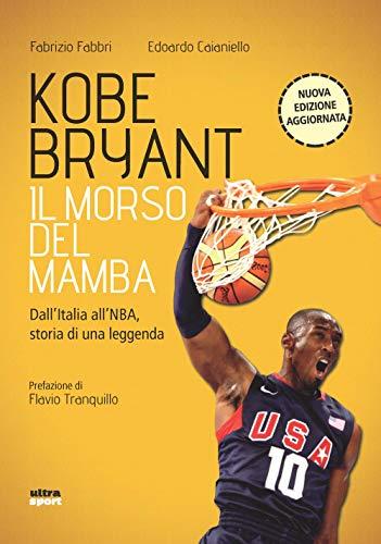 Kobe Bryant. Il morso del mamba. N.e.: Dall'Italia all'NBA, storia di una leggenda (Ultra sport)