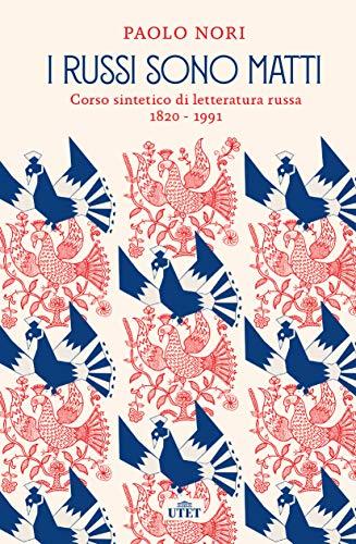 I russi sono matti. Corso sintetico di letteratura russa 1820-1991