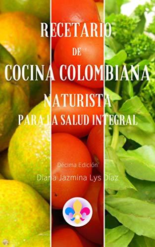 RECETARIO DE COCINA COLOMBIANA NATURISTA: PARA LA SALUD INTEGRAL