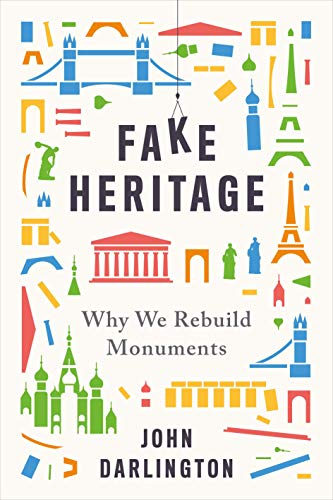 Fake Heritage: Why We Rebuild Monuments