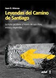 Leyendas del Camino de Santiago: La ruta Jacobea a través de sus ritos, mitos y leyendas (Mundo mágico y heterodoxo)
