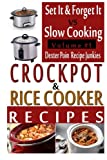 Crockpot Recipes & Rice Cooker Recipes - Vol 1 - Set It & Forget It Vs Slow Cooking! (Crockpot Cookbooks, Rice Cooker Cookbooks)