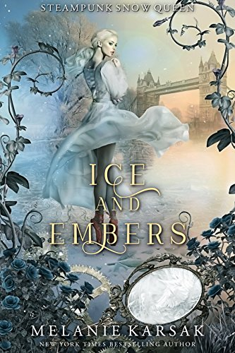 Ice and Embers: Steampunk Snow Queen (Steampunk Fairy Tales Book 2) by [Melanie Karsak]