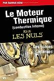 Le moteur thermique (Combustion interne)  pour les nuls-LES PIÈCES INTERNES: TOME...