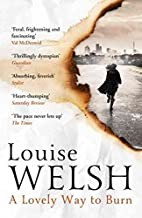 [(A Lovely Way to Burn)] [By (author) Louise Welsh] published on (January, 2015)