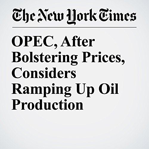 OPEC, After Bolstering Prices, Considers Ramping Up Oil Production copertina