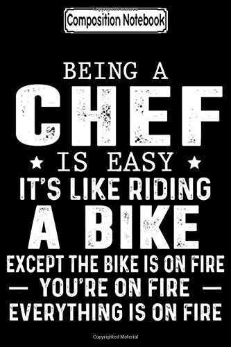Composition Notebook: Being a Chef Is Easy It's Like Riding a Bike Excep Gift Birthday Notebook Journal Notebook Blank Lined Ruled 6x9 100 Pages