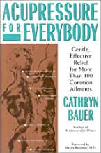 Acupressure for Everybody: Gentle, Effective Relief for More Than 100 Common Ailments