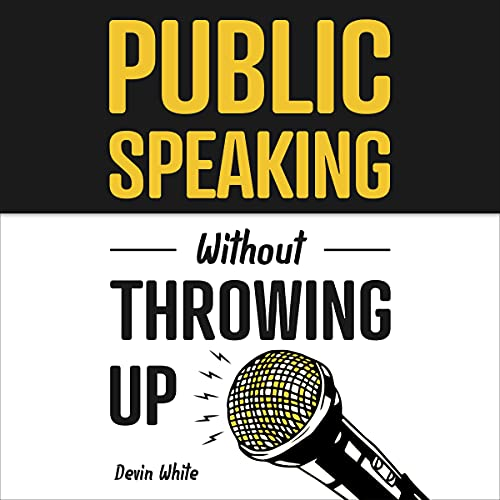 Public Speaking Without Throwing Up: How to Develop Confidence, Influence People, and Overcome Anxiety