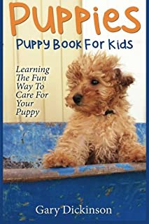 Puppies: Puppy Book For Kids!: Learning The Fun Way To Love & Care For Your First Dog