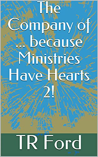 The Company of ... because Ministries Have Hearts 2! (Corporate SNIPPETS - The Company of ...) (English Edition)