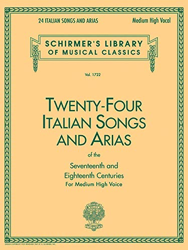 Twenty-Four Italian Songs & Arias of the Seventeenth and Eighteenth Centuries: Medium High Voice (Schirmer's Library of Musical Classics, Vol. 1722) (Italian and English Edition)