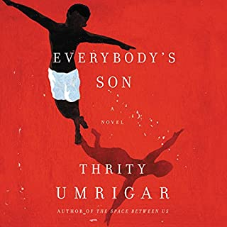 Everybody's Son     A Novel              By:                                                                                                                                 Thrity Umrigar                               Narrated by:                                                                                                                                 Josh Bloomberg                      Length: 10 hrs and 38 mins     160 ratings     Overall 4.3