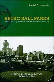 Retro Ball Parks: Instant History, Baseball, New American City (Sports & Popular Culture)