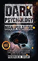 Dark Psychology and Manipulation: The Comprehensive Guide to Discovering the Secrets and Techniques of Manipulation, Body Language, and Mastering Mind Control with Dark Psychology 101