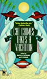 Cat Crimes Takes a Vacation (Cat Crime Anthology Series)