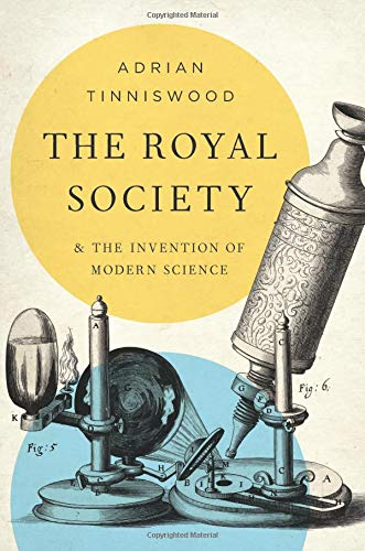 The Royal Society: And the Invention of Modern Science by Adrian Tinniswood