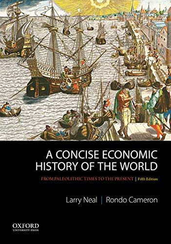Compare Textbook Prices for A Concise Economic History of the World: From Paleolithic Times to the Present 5 Edition ISBN 9780199989768 by Neal, Larry,Cameron, Rondo