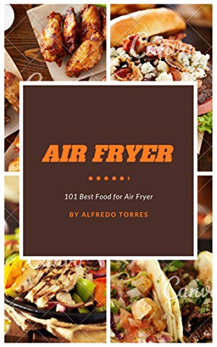 Air Fryer: 101 Best Food for Air Fryer (English Edition)